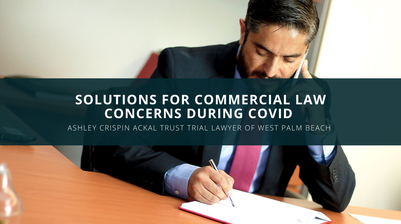Ashley Crispin Ackal Trust Trial Lawyer of West Palm Beach Provides Solutions for Commercial Law Concerns During COVID